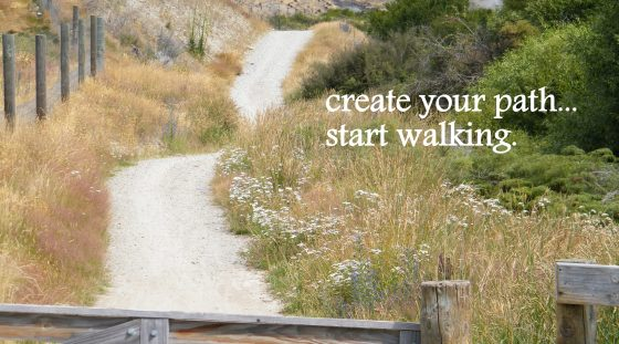 creat your path, start walking/insight from a woman's heart